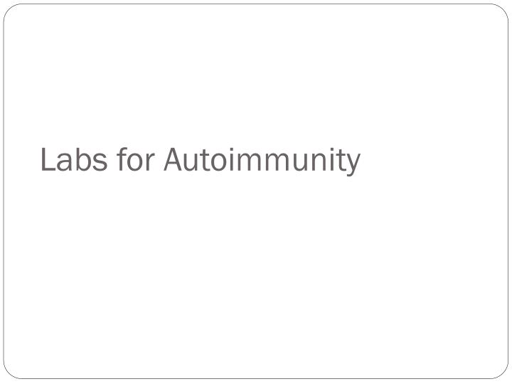 Labs for Autoimmunity