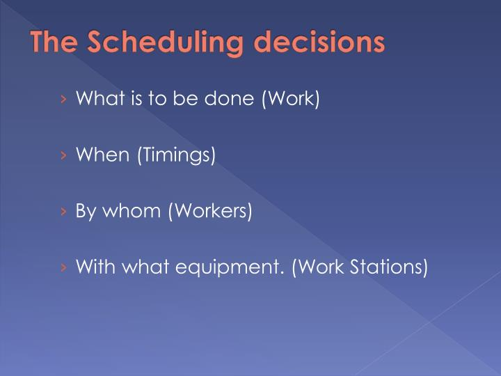 The Scheduling decisions