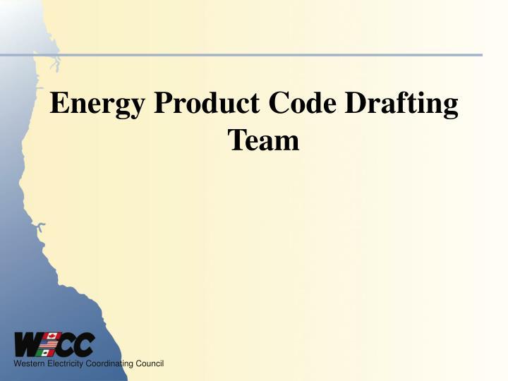 Energy Product Code Drafting Team