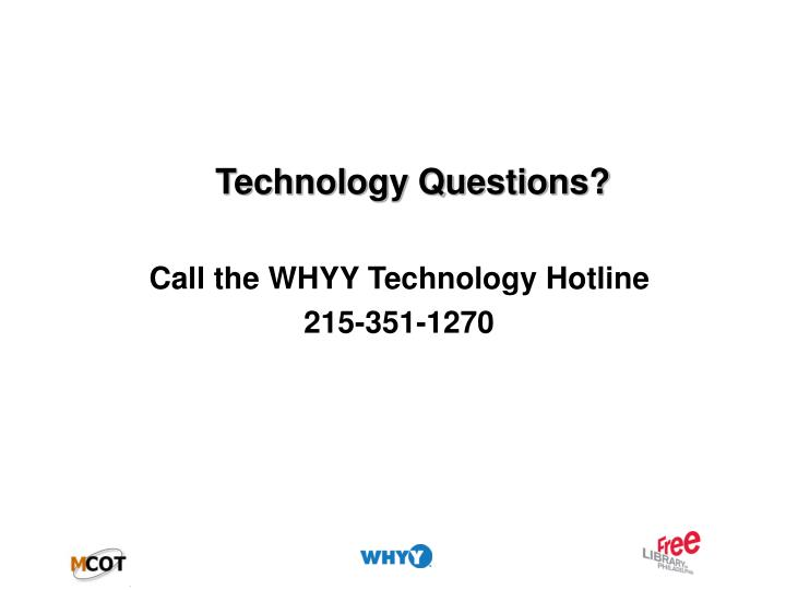 Technology Questions?