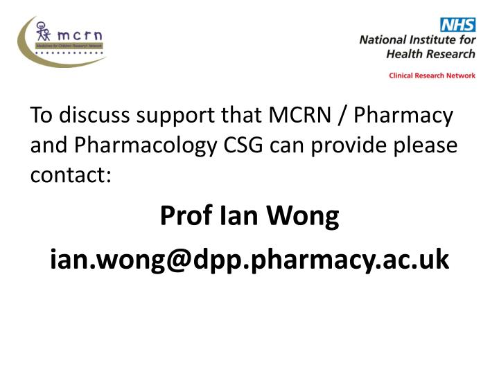 To discuss support that MCRN / Pharmacy and Pharmacology CSG can provide please contact: