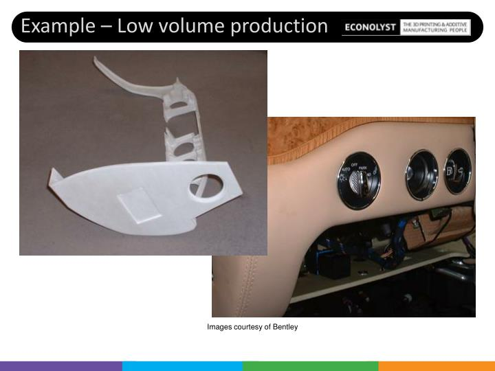 Example – Low volume production