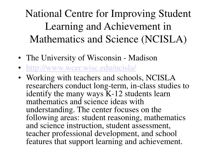 National Centre for Improving Student Learning and Achievement in Mathematics and Science (NCISLA)