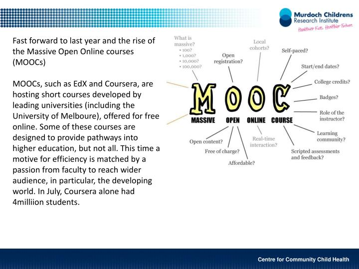 Fast forward to last year and the rise of the Massive Open Online courses (MOOCs)