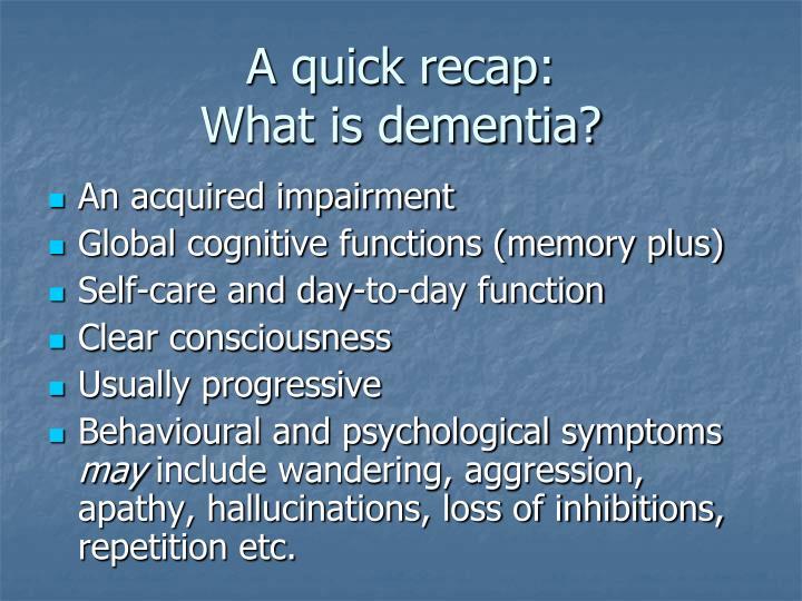 A quick recap what is dementia