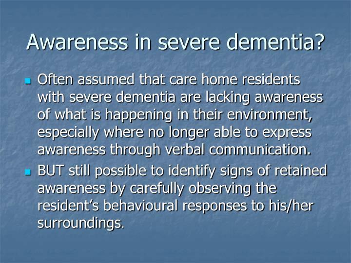 Awareness in severe dementia?