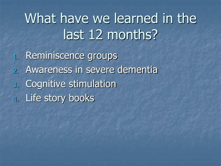 What have we learned in the last 12 months?