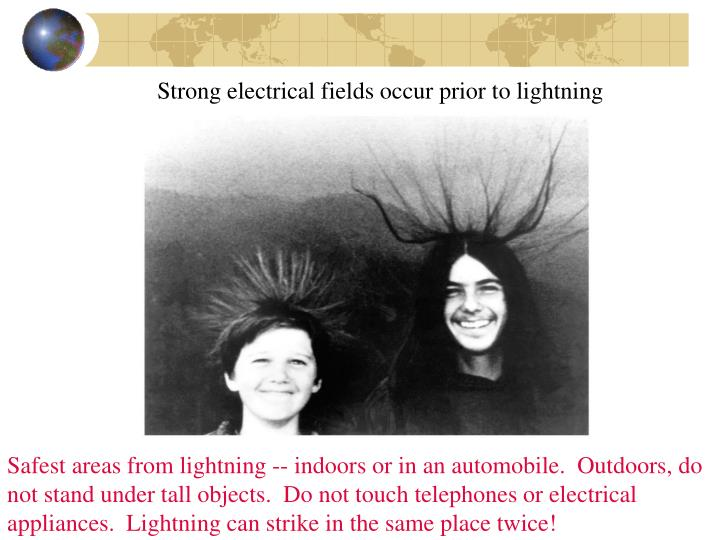 Strong electrical fields occur prior to lightning