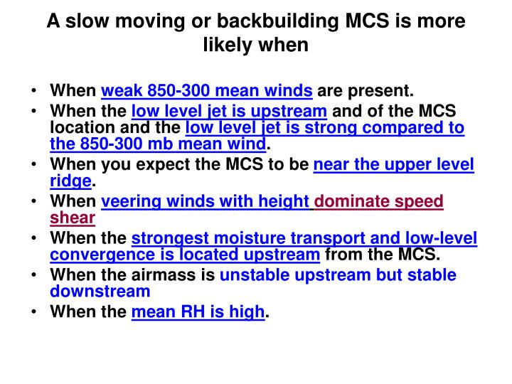 A slow moving or backbuilding MCS is more likely when