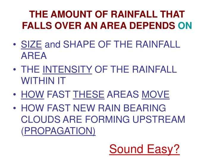 THE AMOUNT OF RAINFALL THAT FALLS OVER AN AREA DEPENDS
