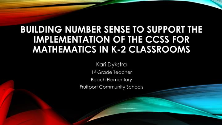 Building number sense to support the implementation of the ccss for mathematics in k 2 classrooms