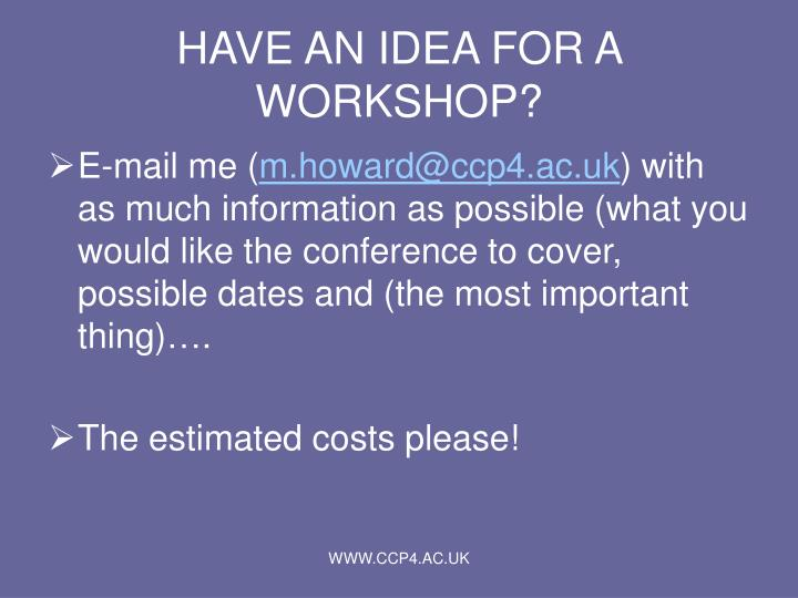 HAVE AN IDEA FOR A WORKSHOP?