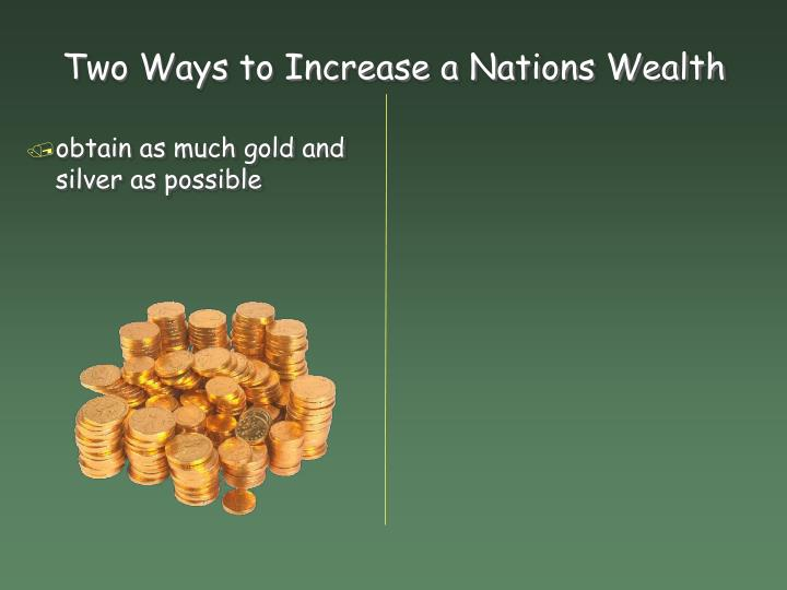Two ways to increase a nations wealth