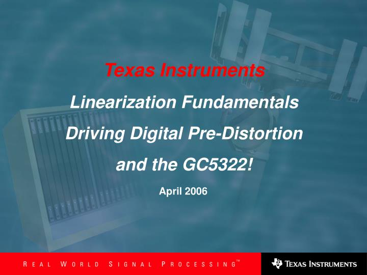 Texas instruments linearization fundamentals driving digital pre distortion and the gc5322