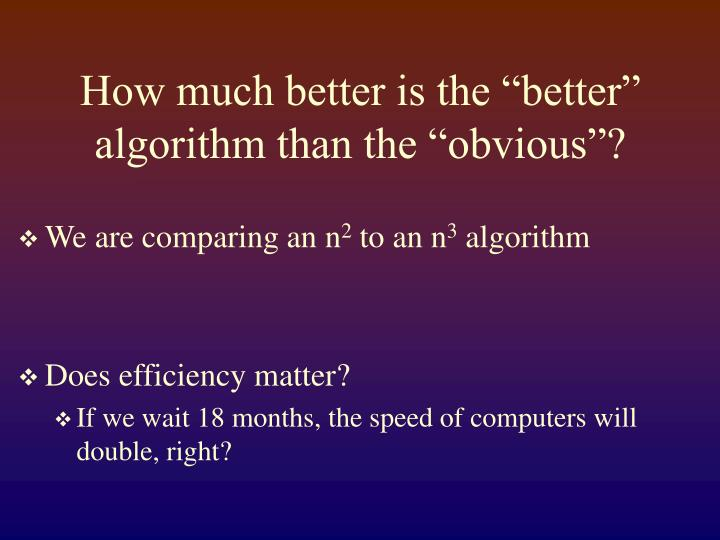 """How much better is the """"better"""" algorithm than the """"obvious""""?"""