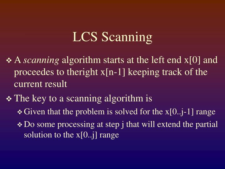 LCS Scanning