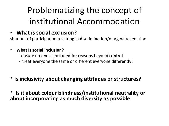 Problematizing the concept of  institutional Accommodation