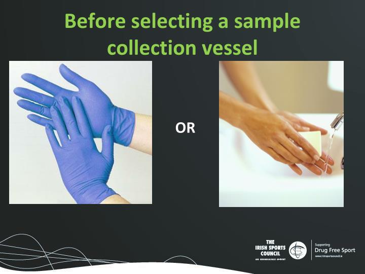 Before selecting a sample collection vessel