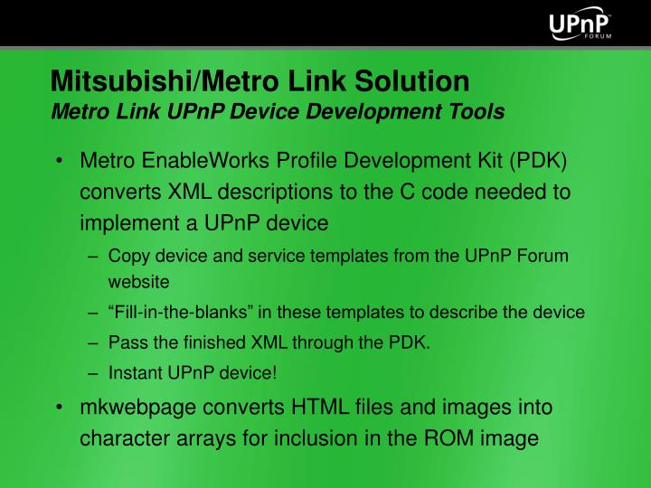 Metro EnableWorks Profile Development Kit (PDK) converts XML descriptions to the C code needed to implement a UPnP device