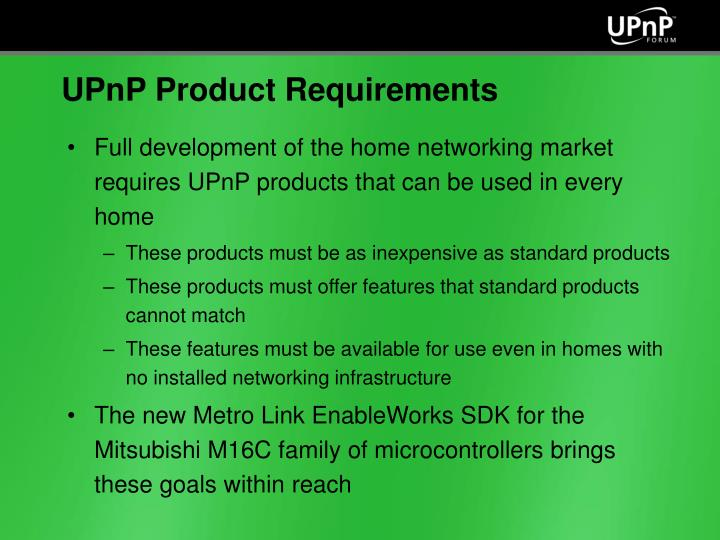Full development of the home networking market requires UPnP products that can be used in every home