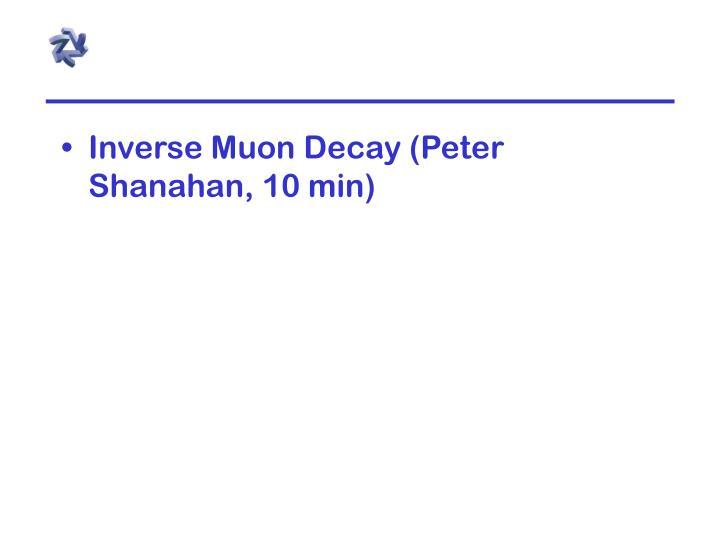 Inverse Muon Decay (Peter Shanahan, 10 min)