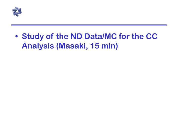 Study of the ND Data/MC for the CC Analysis (Masaki, 15 min)