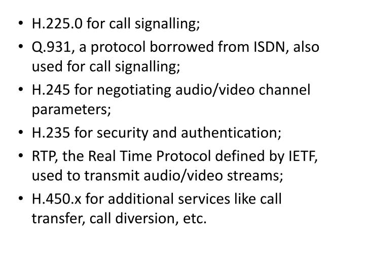 H.225.0 for call signalling;