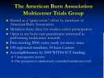 the american burn association multicenter trials group