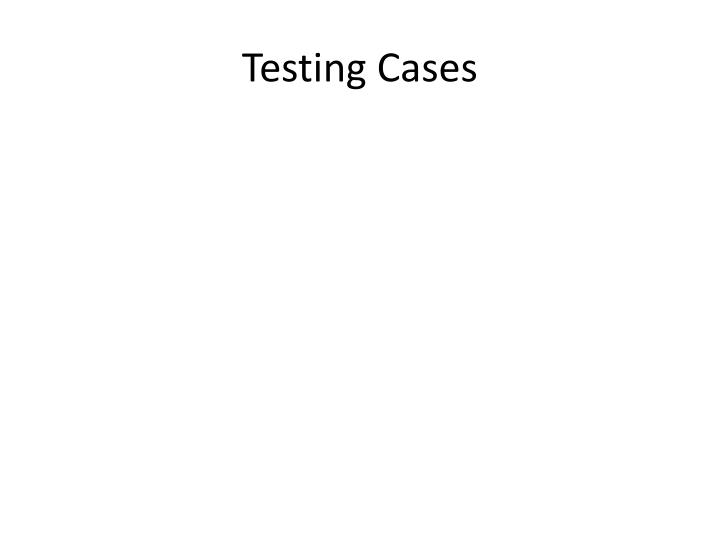 Testing Cases