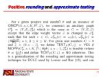 positive rounding and approximate testing