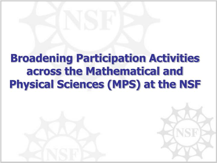 Broadening participation activities across the mathematical and physical sciences mps at the nsf