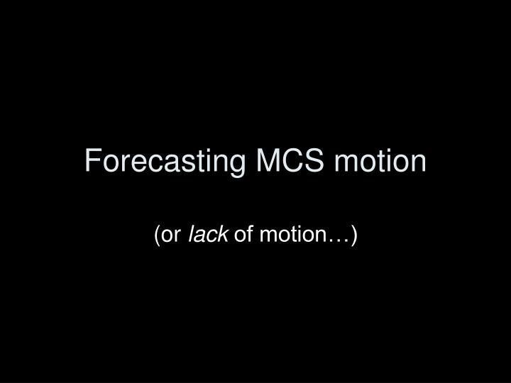 Forecasting MCS motion