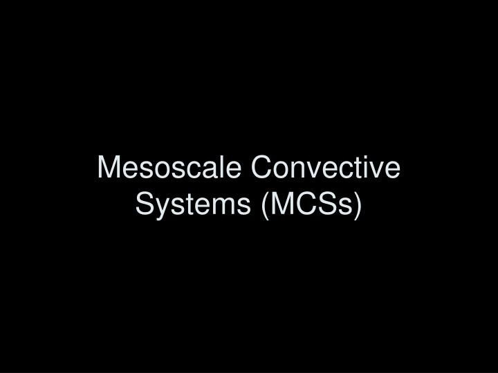 Mesoscale Convective Systems (MCSs)