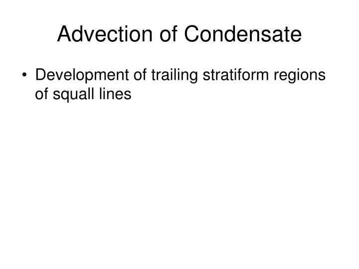 Advection of Condensate