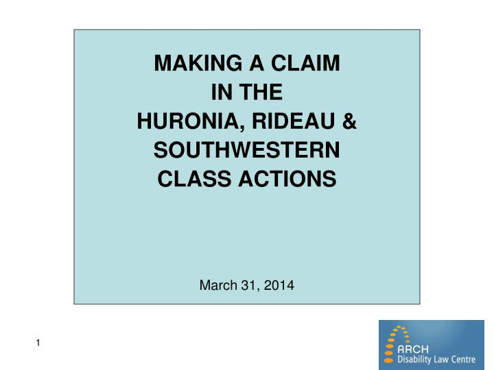 making a claim in the huronia rideau southwestern class actions march 31 2014