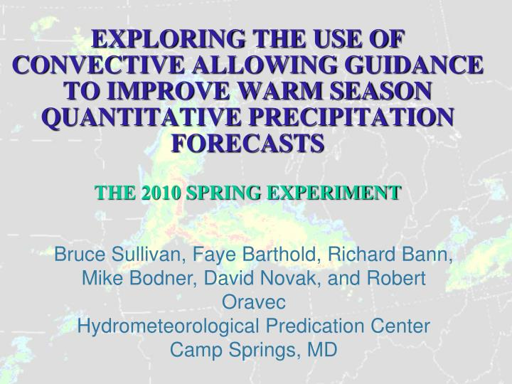 EXPLORING THE USE OF CONVECTIVE ALLOWING GUIDANCE TO IMPROVE WARM SEASON QUANTITATIVE PRECIPITATION FORECASTS