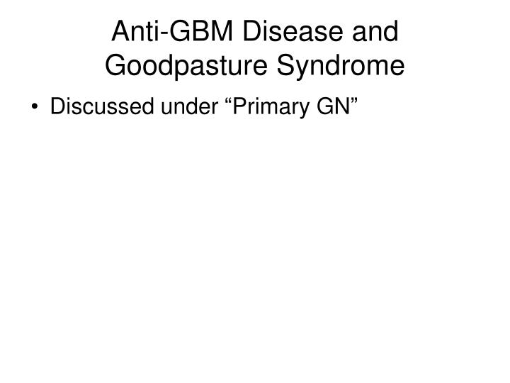 Anti-GBM Disease and Goodpasture Syndrome