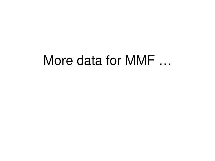 More data for MMF …