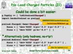 pre load charged particles ii