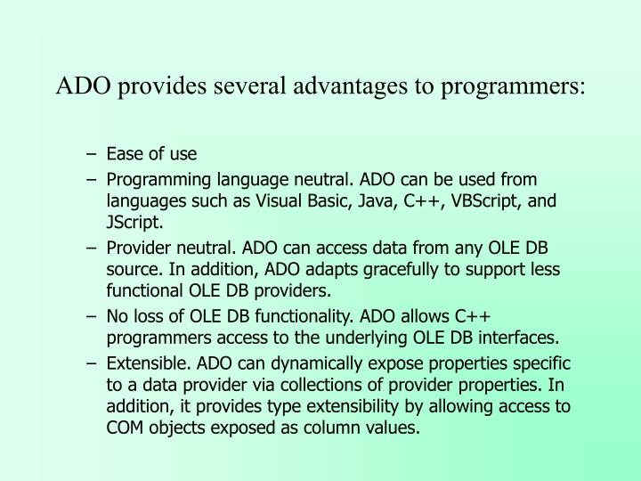 ADO provides several advantages to programmers: