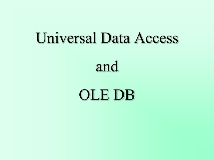 Universal data access and ole db