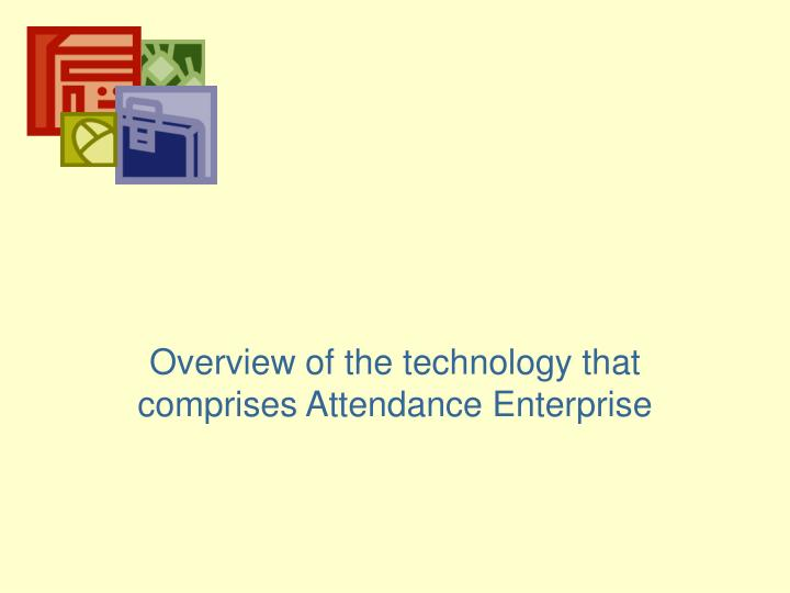 overview of the technology that comprises attendance enterprise n.