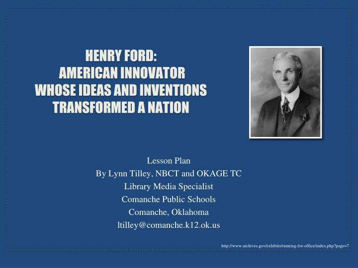 Henry ford american innovator whose ideas and inventions transformed a nation