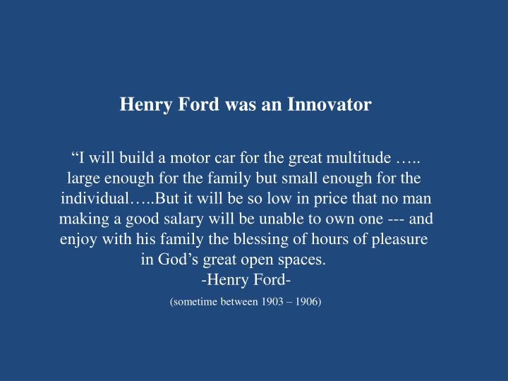 Henry Ford was an Innovator