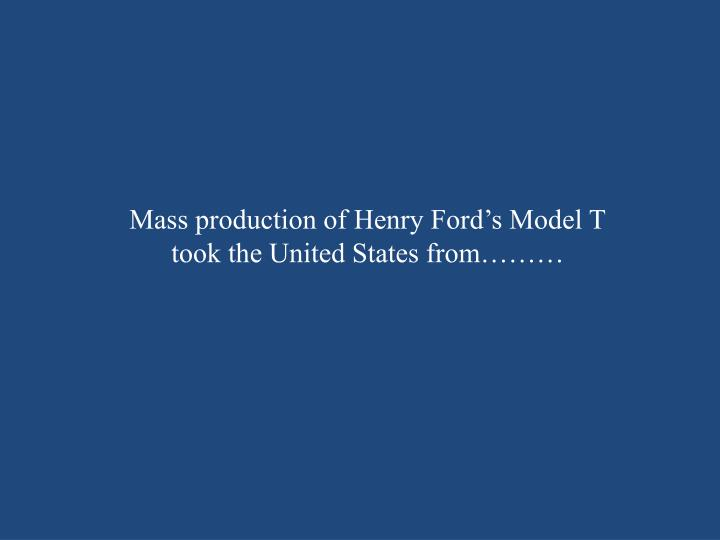 Mass production of Henry Ford's Model T