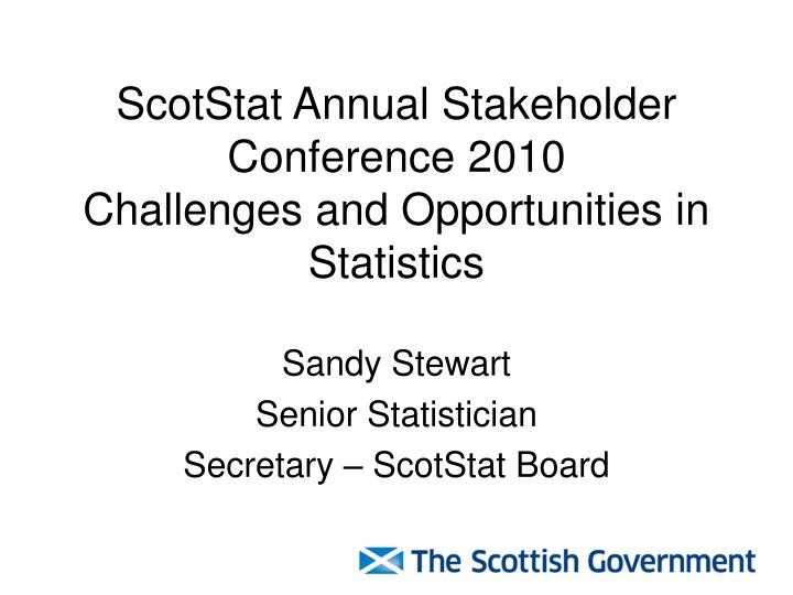 Scotstat annual stakeholder conference 2010 challenges and opportunities in statistics