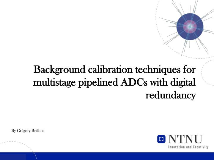 Background calibration techniques for multistage pipelined adcs with digital redundancy