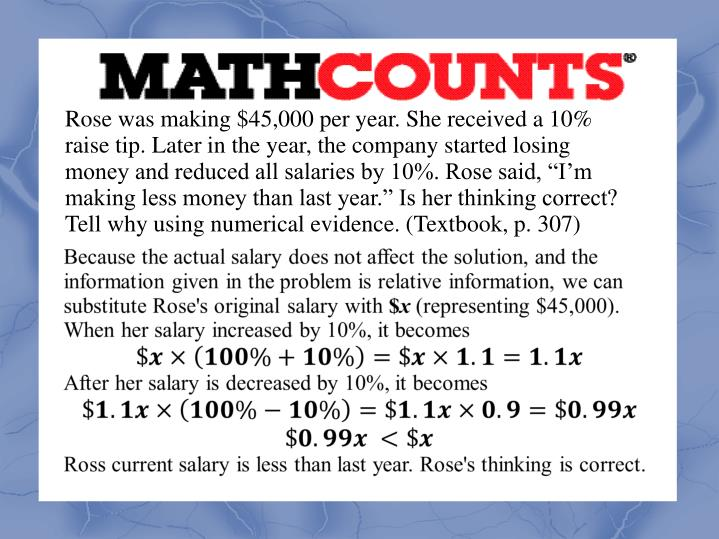 "Rose was making $45,000 per year. She received a 10% raise tip. Later in the year, the company started losing money and reduced all salaries by 10%. Rose said, ""I'm making less money than last year."" Is her thinking correct? Tell why using numerical evidence. (Textbook, p. 307)"