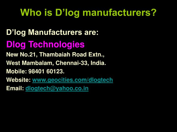 Who is D'log manufacturers?