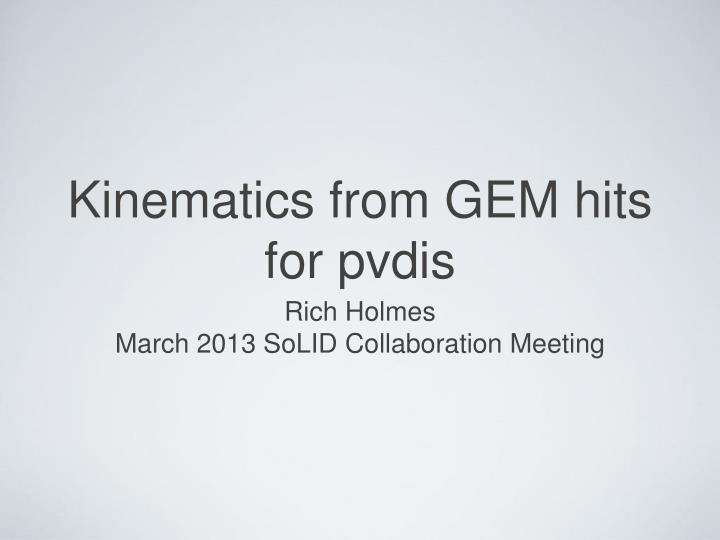Kinematics from gem hits for pvdis